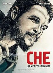 Che Une Vie Revolutionnaire Bd Avis Informations Images Albums Bdtheque Com